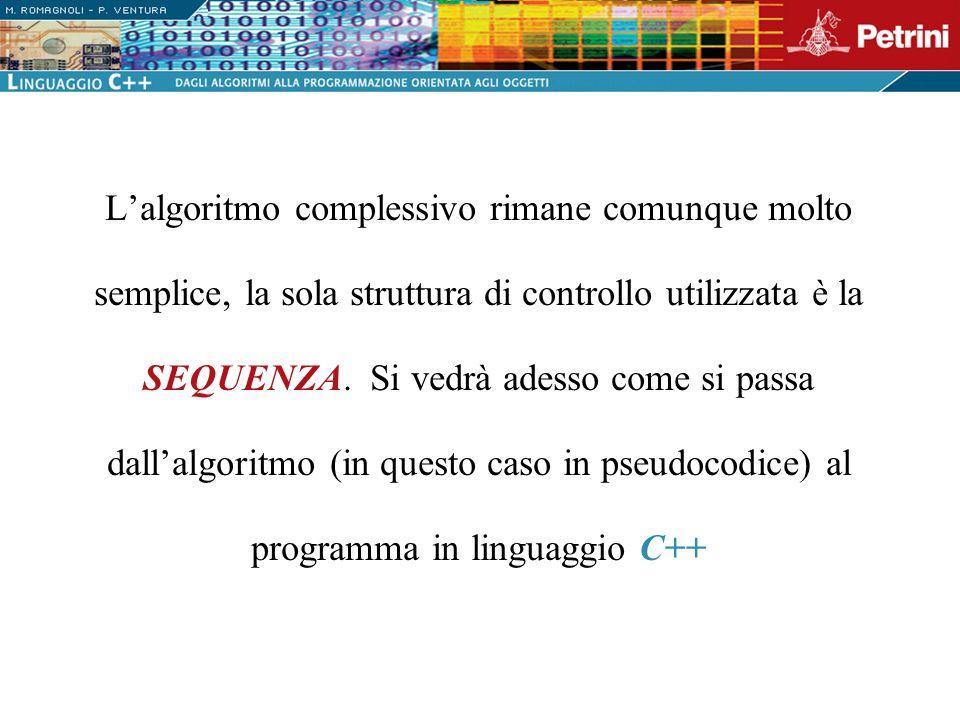 L'algoritmo complessivo rimane comunque molto semplice, la sola struttura di controllo utilizzata è la SEQUENZA.