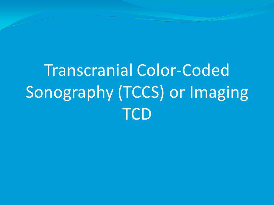 Transcranial Color-Coded Sonography (TCCS) or Imaging TCD