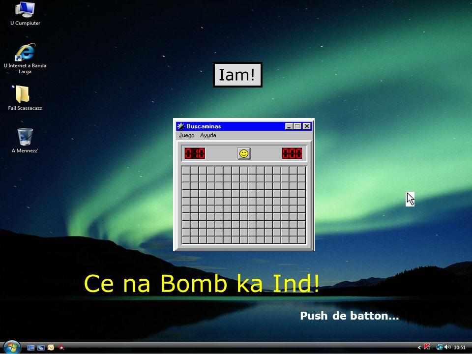 Iam! Ce na Bomb ka Ind! Push de batton…