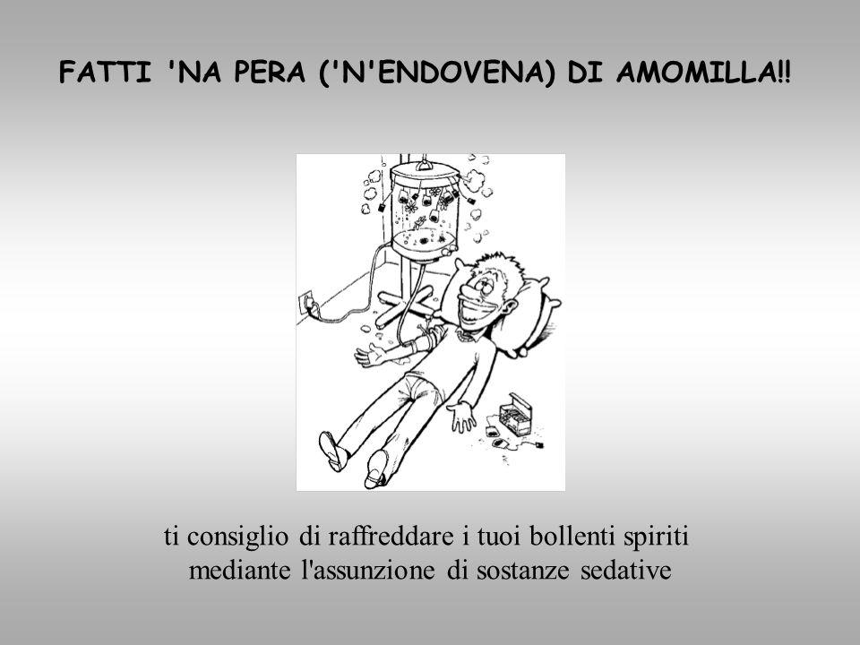 FATTI NA PERA ( N ENDOVENA) DI AMOMILLA!!