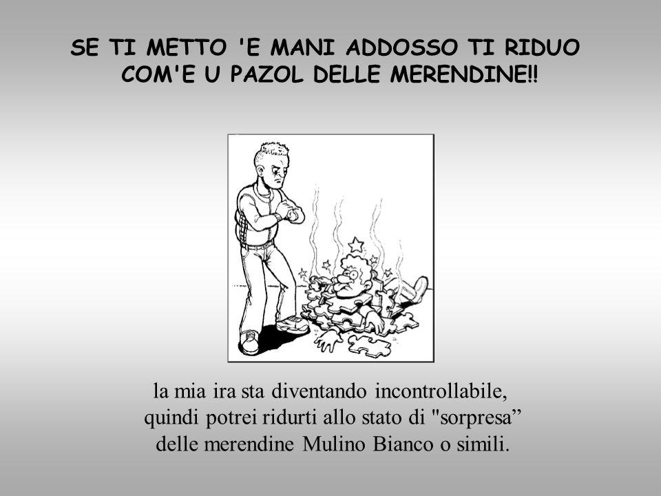 SE TI METTO E MANI ADDOSSO TI RIDUO COM E U PAZOL DELLE MERENDINE!!