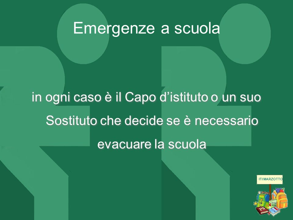 Emergenze a scuolain ogni caso è il Capo d'istituto o un suo Sostituto che decide se è necessario evacuare la scuola.