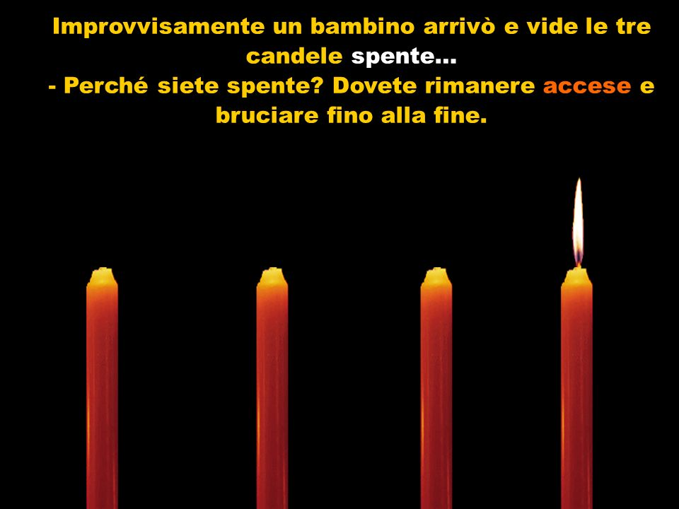 Improvvisamente un bambino arrivò e vide le tre candele spente…