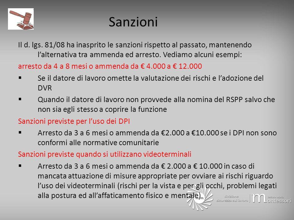 Sanzioni Il d. lgs. 81/08 ha inasprito le sanzioni rispetto al passato, mantenendo l'alternativa tra ammenda ed arresto. Vediamo alcuni esempi: