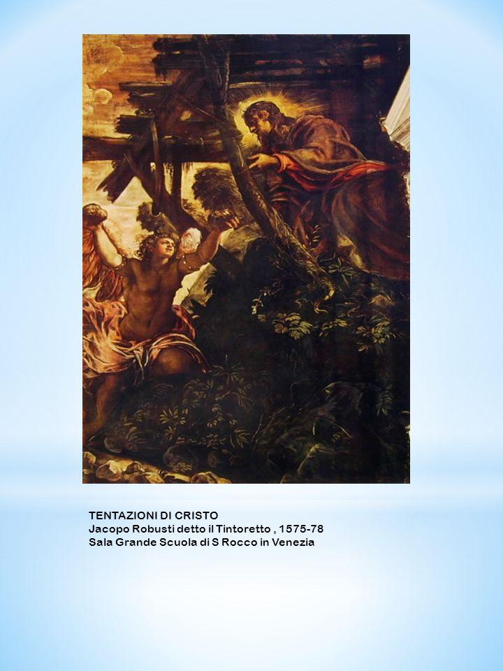 TENTAZIONI DI CRISTO Jacopo Robusti detto il Tintoretto , 1575-78.