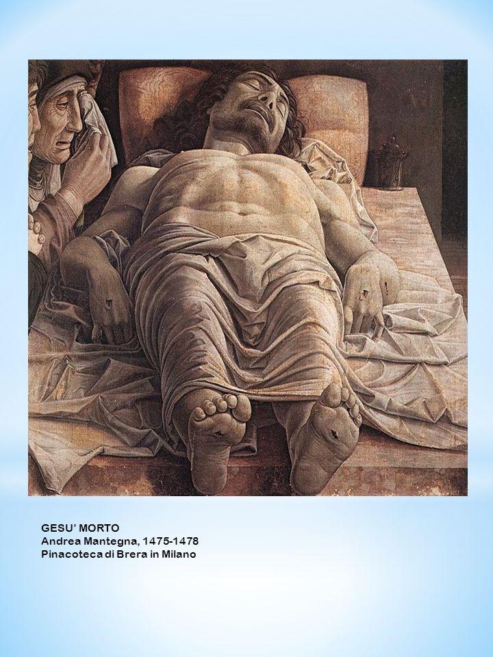 GESU' MORTO Andrea Mantegna, 1475-1478 Pinacoteca di Brera in Milano