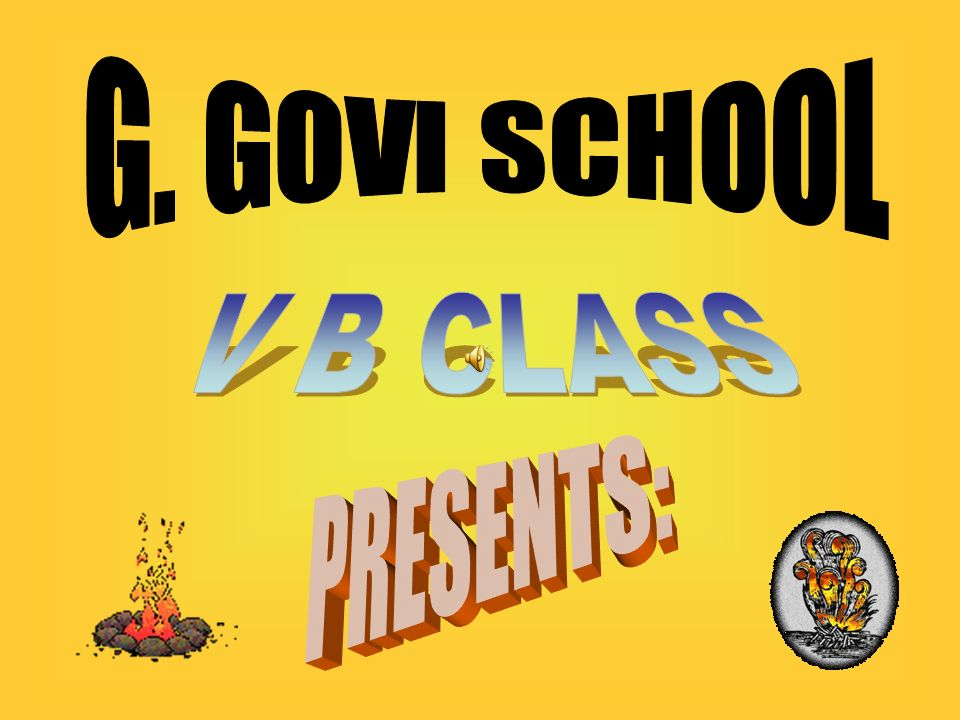 G. GOVI SCHOOL V B CLASS PRESENTS: