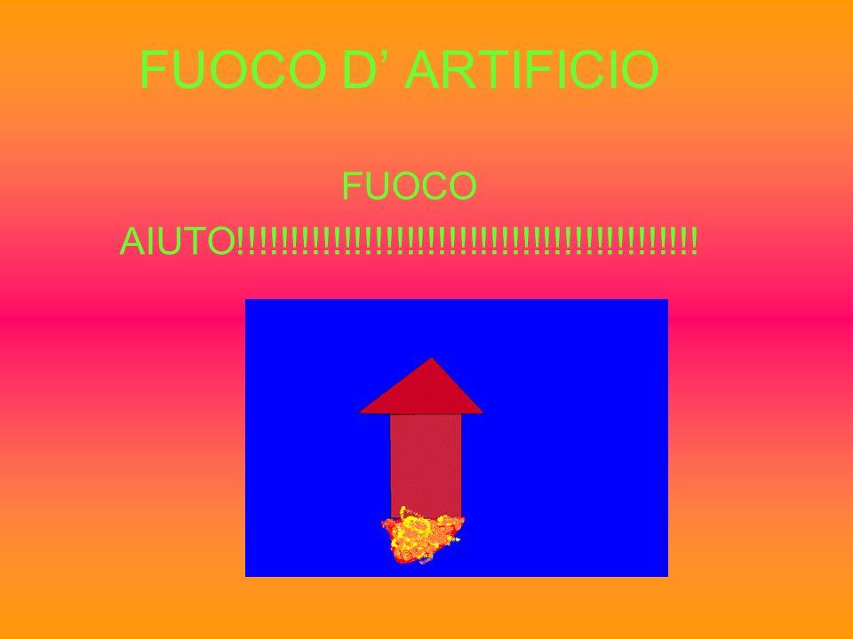 FUOCO D' ARTIFICIO FUOCO