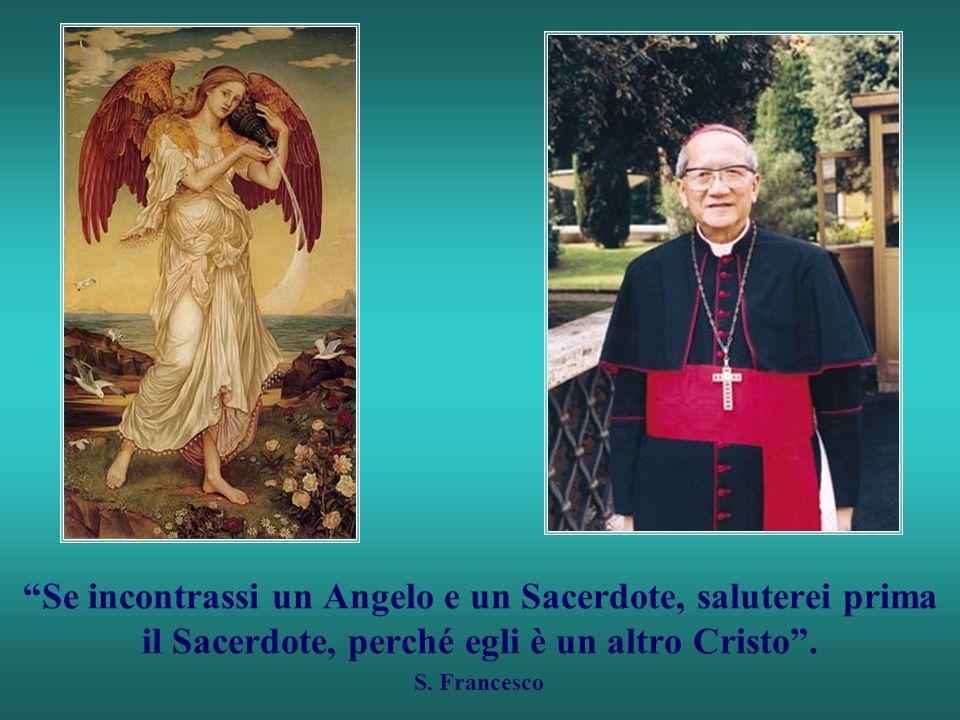 Se incontrassi un Angelo e un Sacerdote, saluterei prima il Sacerdote, perché egli è un altro Cristo .