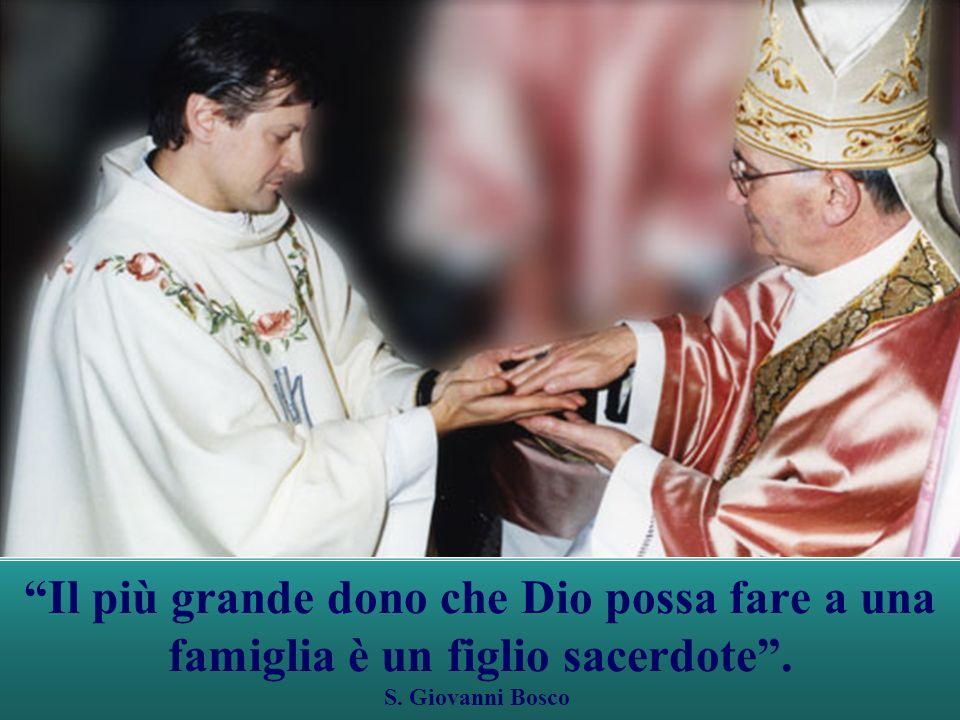 Il più grande dono che Dio possa fare a una famiglia è un figlio sacerdote .