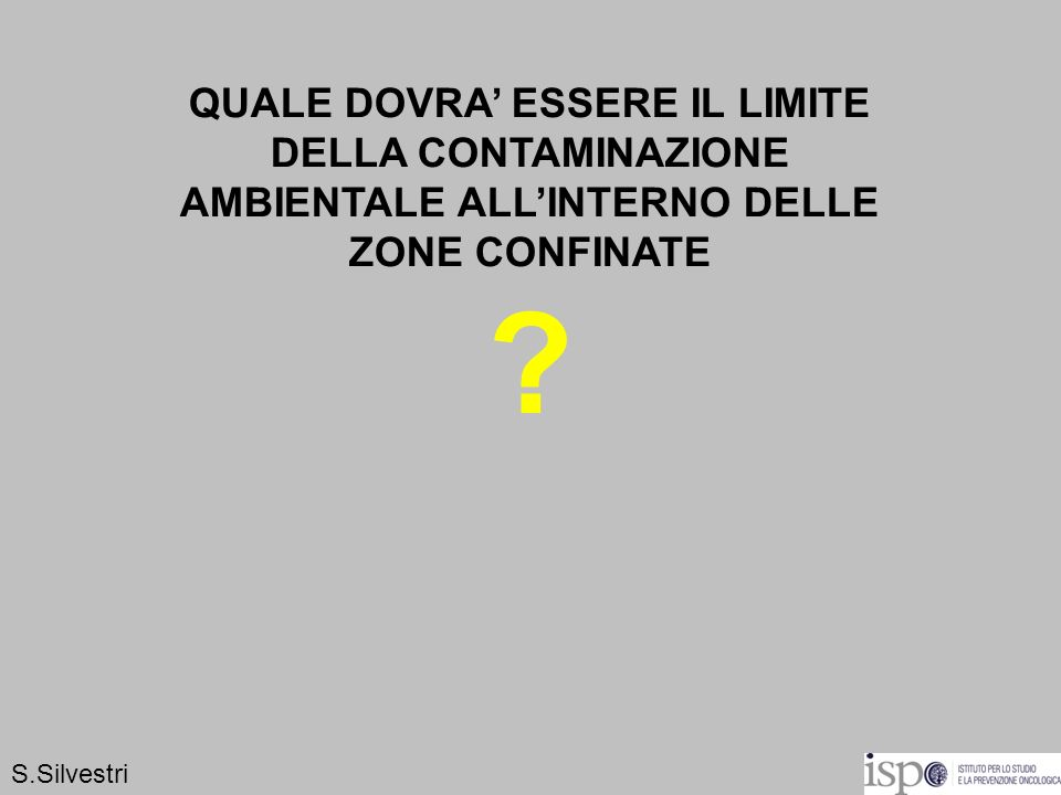 QUALE DOVRA' ESSERE IL LIMITE DELLA CONTAMINAZIONE AMBIENTALE ALL'INTERNO DELLE ZONE CONFINATE
