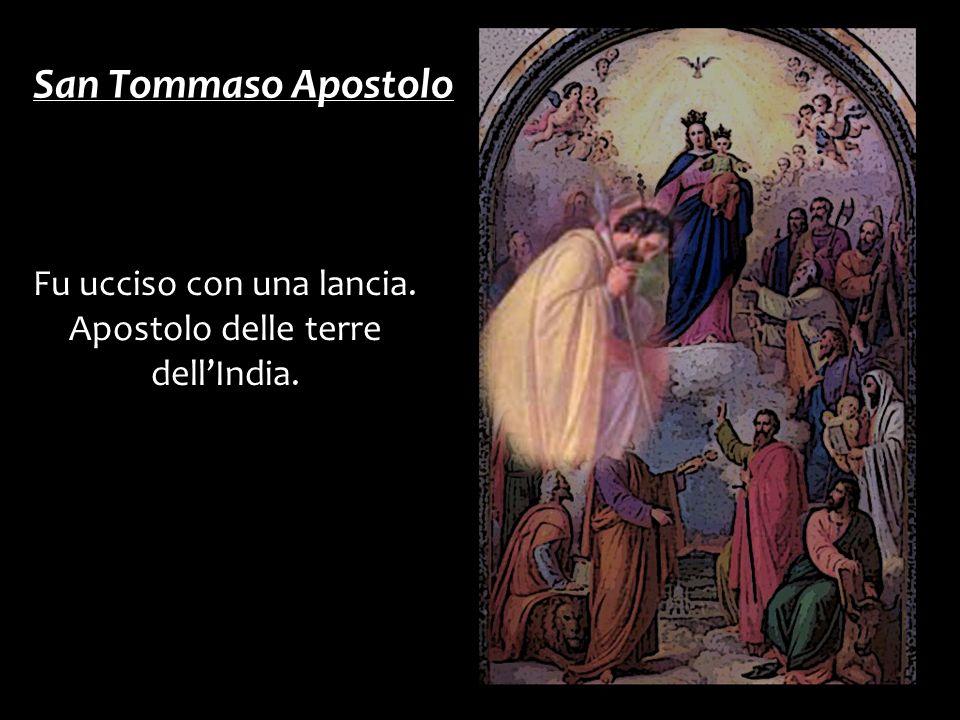 San Tommaso Apostolo Fu ucciso con una lancia.