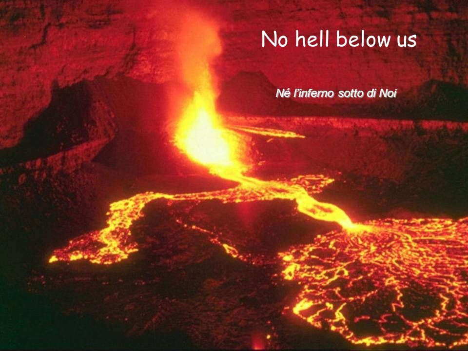 No hell below us Né l'inferno sotto di Noi