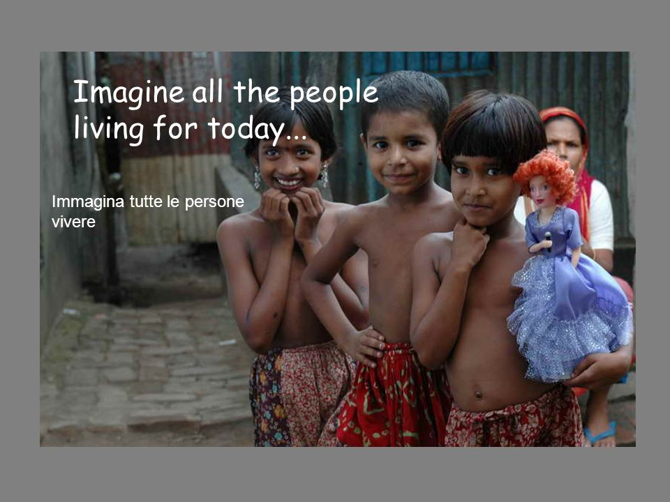 Imagine all the people living for today...