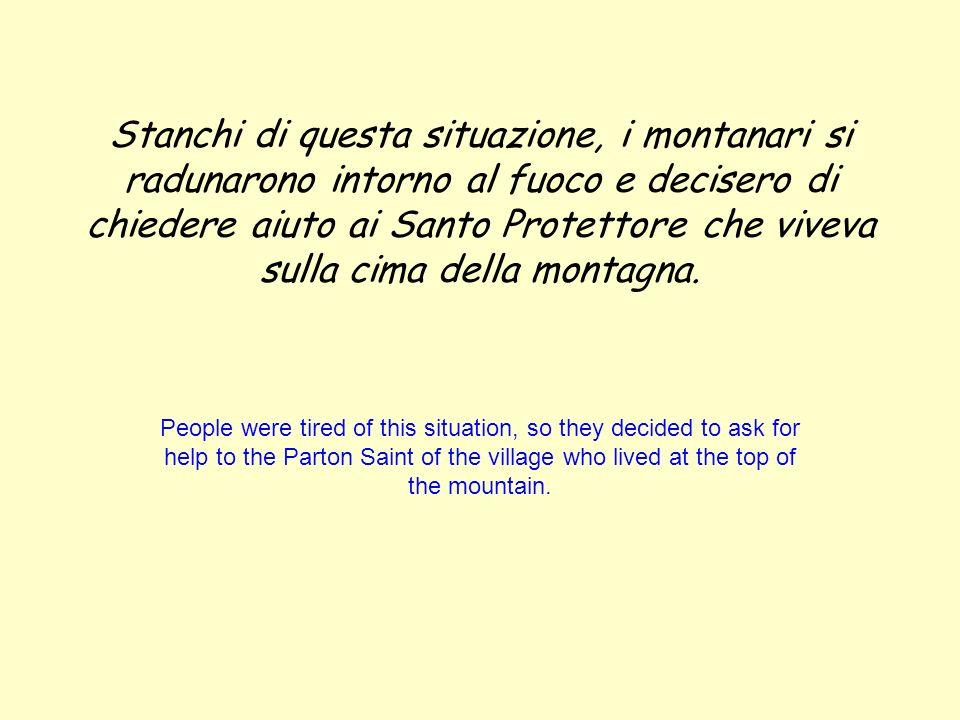 Stanchi di questa situazione, i montanari si radunarono intorno al fuoco e decisero di chiedere aiuto ai Santo Protettore che viveva sulla cima della montagna.