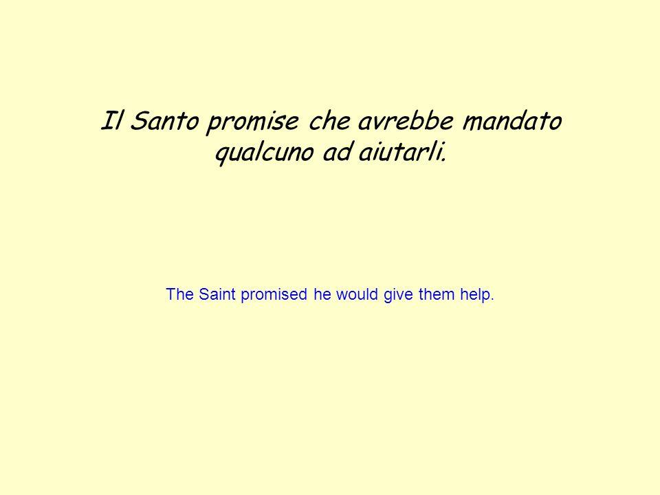 Il Santo promise che avrebbe mandato qualcuno ad aiutarli.