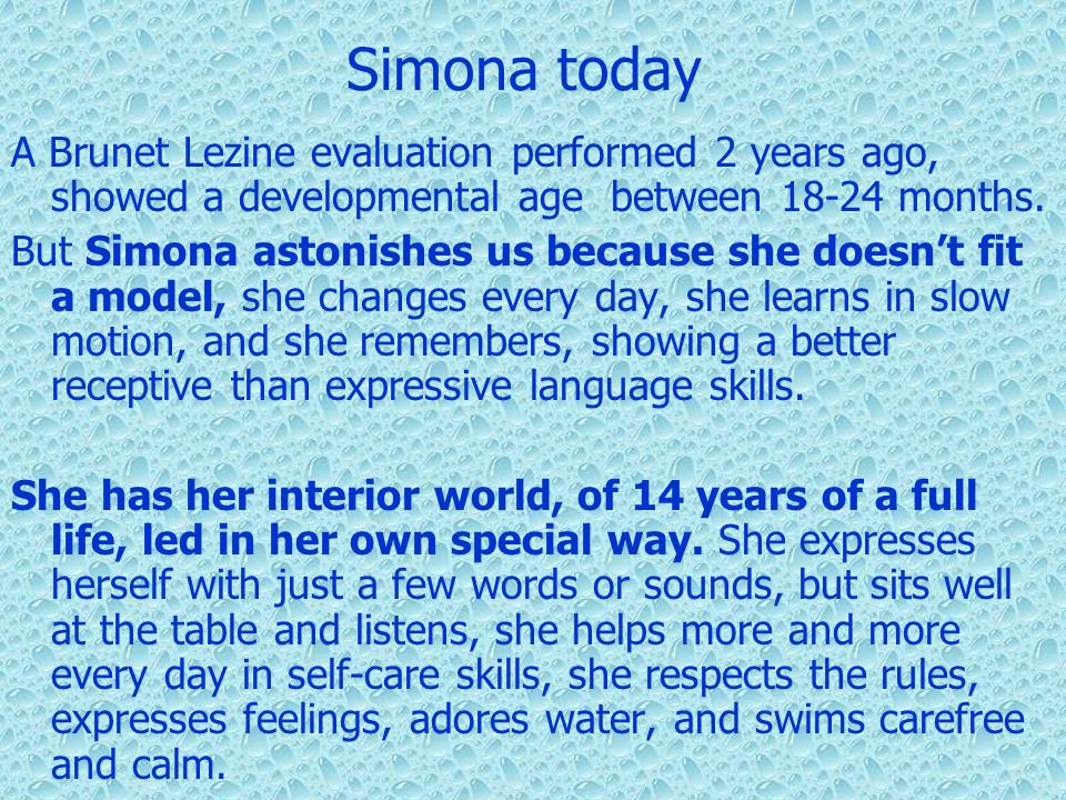 Simona today A Brunet Lezine evaluation performed 2 years ago, showed a developmental age between 18-24 months.