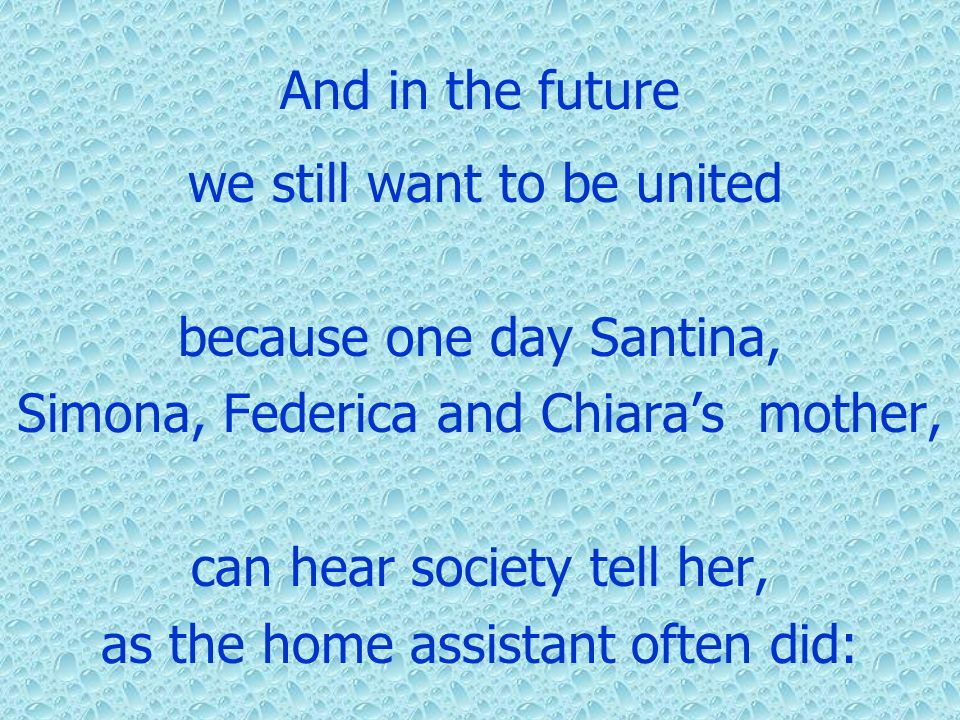 because one day Santina, Simona, Federica and Chiara's mother,