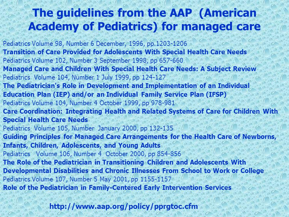 The guidelines from the AAP (American Academy of Pediatrics) for managed care