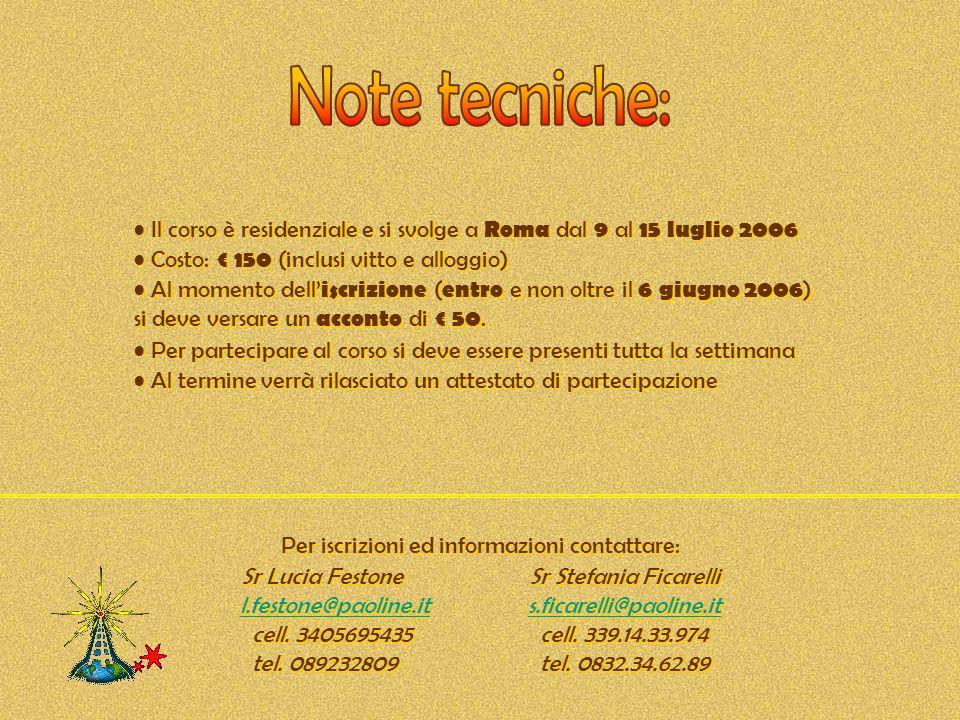 Note tecniche: Il corso è residenziale e si svolge a Roma dal 9 al 15 luglio 2006. Costo: € 150 (inclusi vitto e alloggio)