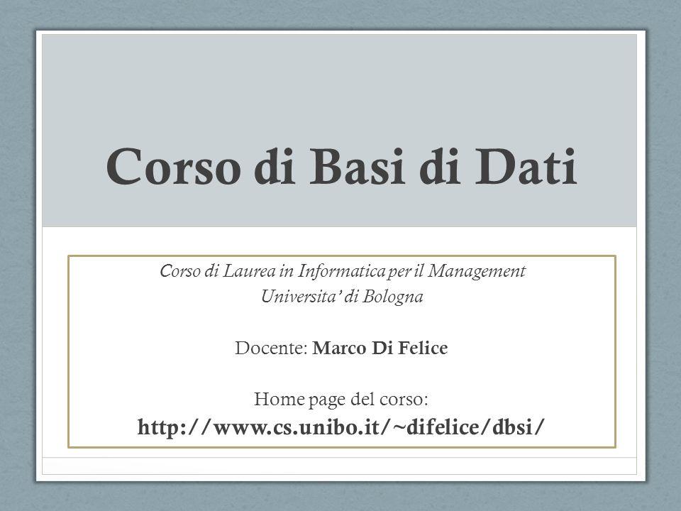 Corso di Basi di Dati http://www.cs.unibo.it/~difelice/dbsi/