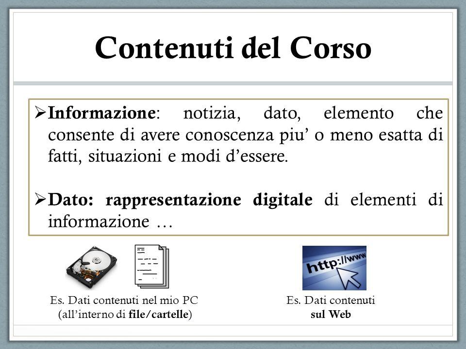 Contenuti del Corso Informazione: notizia, dato, elemento che consente di avere conoscenza piu' o meno esatta di fatti, situazioni e modi d'essere.