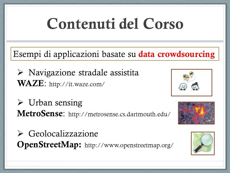 Contenuti del Corso Esempi di applicazioni basate su data crowdsourcing. Navigazione stradale assistita.