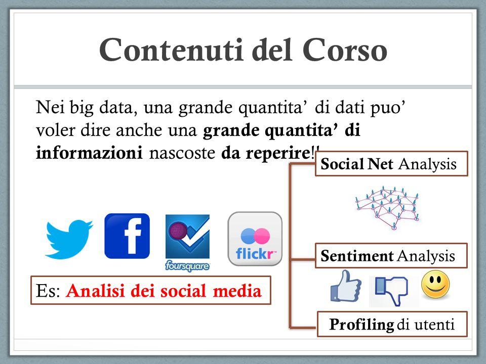 Contenuti del Corso Nei big data, una grande quantita' di dati puo' voler dire anche una grande quantita' di informazioni nascoste da reperire!!