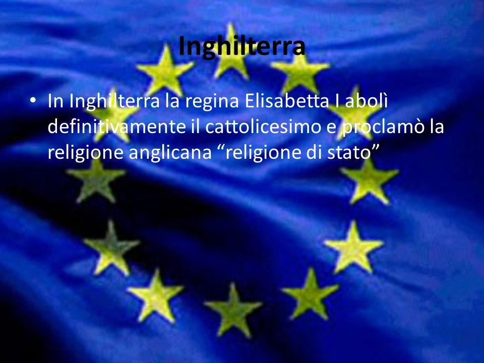 Inghilterra In Inghilterra la regina Elisabetta I abolì definitivamente il cattolicesimo e proclamò la religione anglicana religione di stato