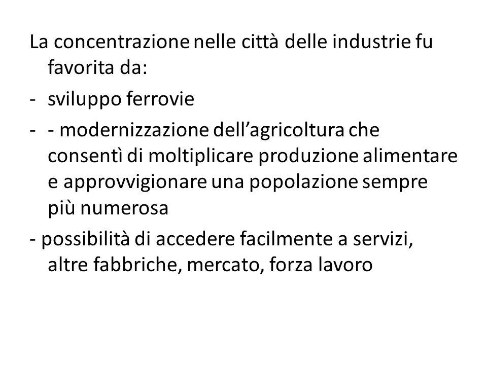 La concentrazione nelle città delle industrie fu favorita da: