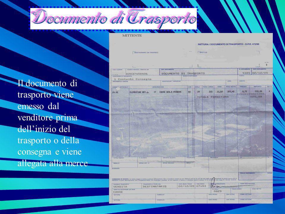 Il documento di trasporto viene emesso dal venditore prima dell'inizio del trasporto o della consegna e viene allegata alla merce