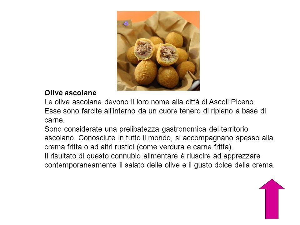 Olive ascolane Le olive ascolane devono il loro nome alla città di Ascoli Piceno.