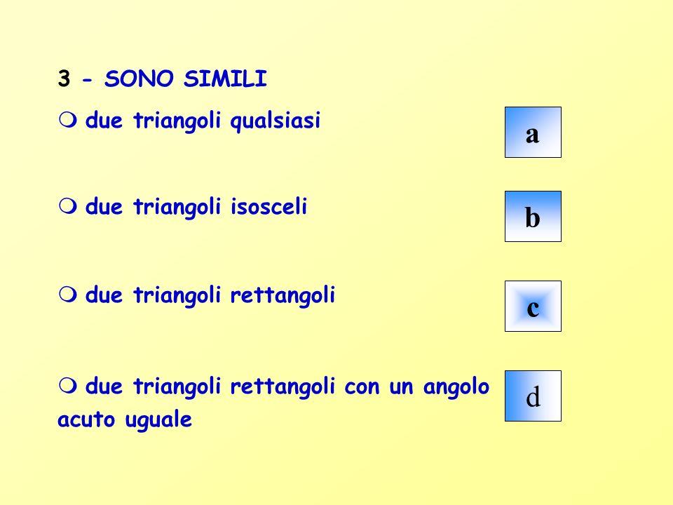 a b c d 3 - SONO SIMILI due triangoli qualsiasi due triangoli isosceli