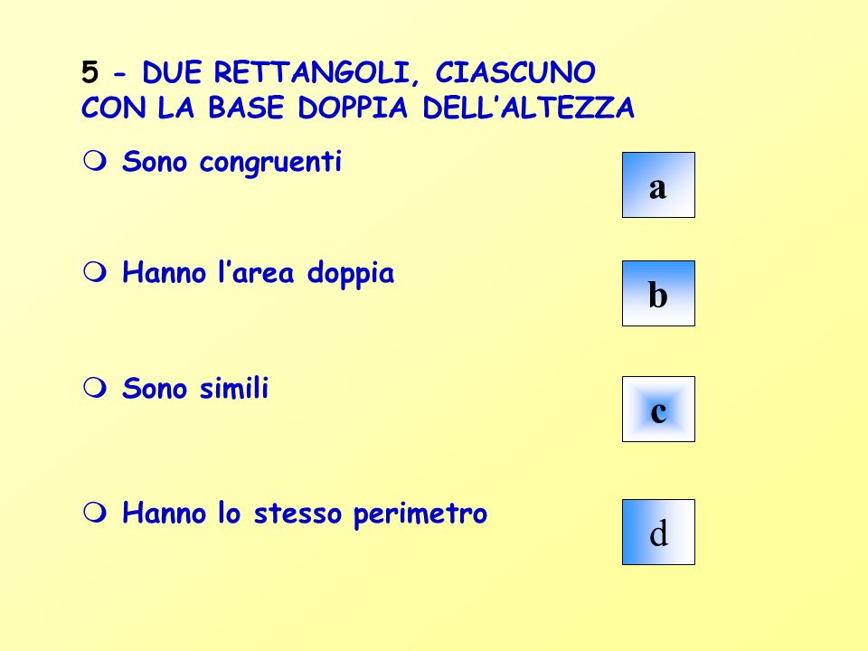 a b c d 5 - DUE RETTANGOLI, CIASCUNO CON LA BASE DOPPIA DELL'ALTEZZA