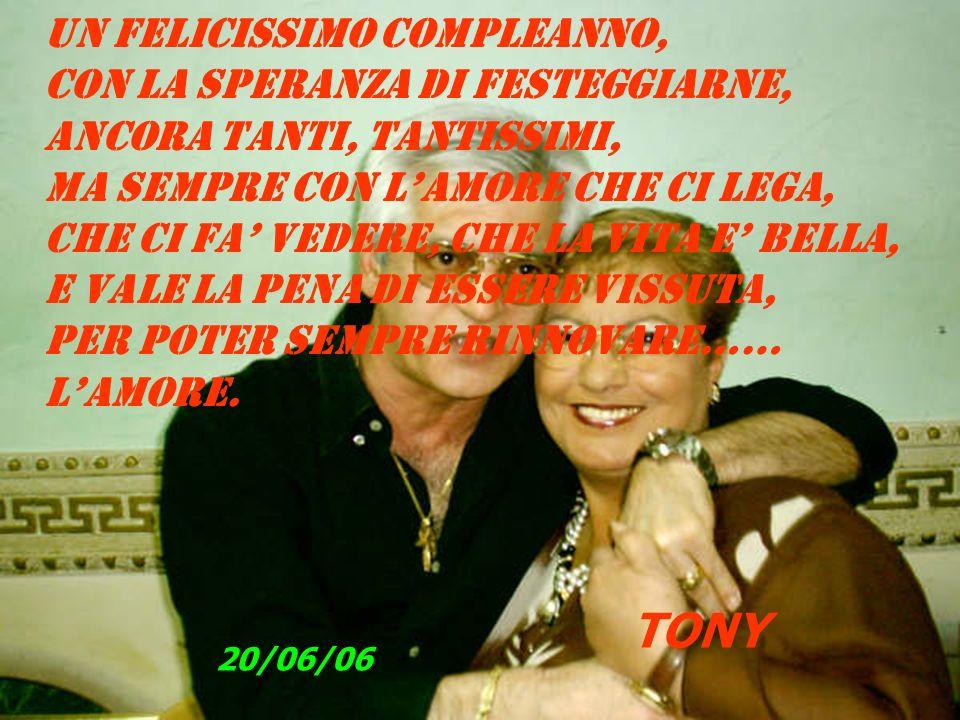 TONY UN FELICISSIMO COMPLEANNO, CON LA SPERANZA DI FESTEGGIARNE,