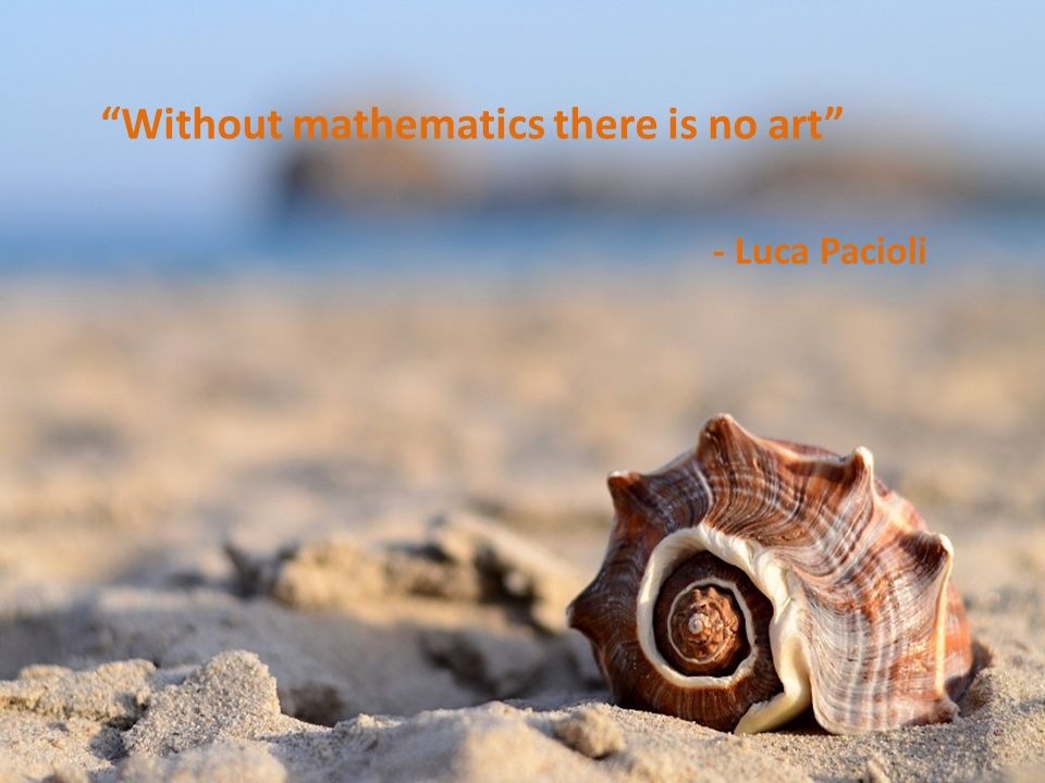 Without mathematics there is no art