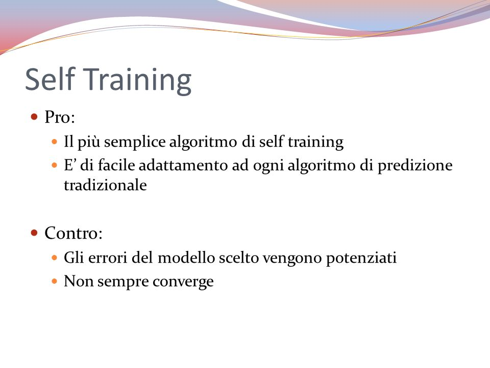 Self Training Pro: Contro: Il più semplice algoritmo di self training