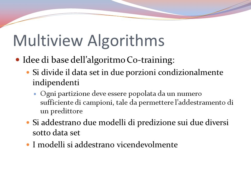 Multiview Algorithms Idee di base dell'algoritmo Co-training: