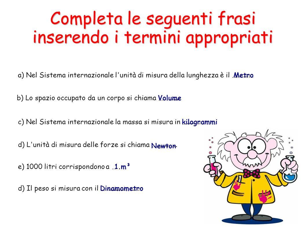Completa le seguenti frasi inserendo i termini appropriati