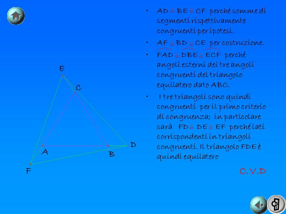 AD BE CF perché somme di segmenti rispettivamente congruenti per ipotesi.