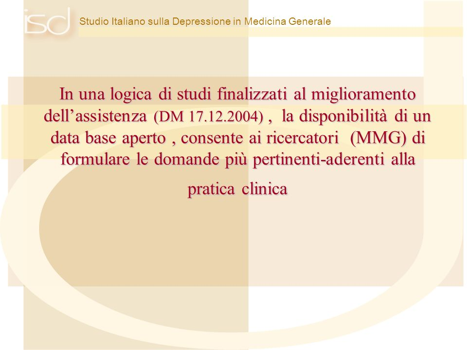 In una logica di studi finalizzati al miglioramento dell'assistenza (DM 17.12.2004) , la disponibilità di un data base aperto , consente ai ricercatori (MMG) di formulare le domande più pertinenti-aderenti alla pratica clinica
