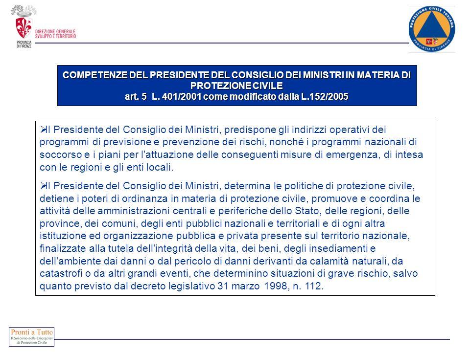 COMPETENZE DEL PRESIDENTE DEL CONSIGLIO DEI MINISTRI IN MATERIA DI PROTEZIONE CIVILE art. 5 L. 401/2001 come modificato dalla L.152/2005