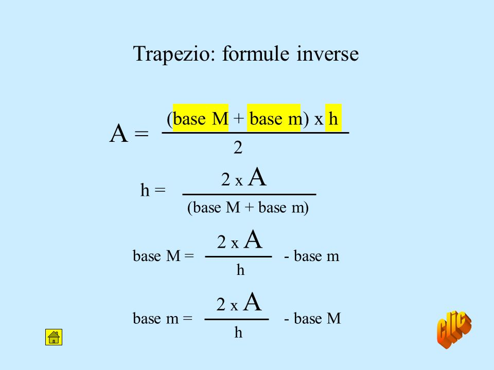 A = clic Trapezio: formule inverse (base M + base m) x h 2 2 x A h =