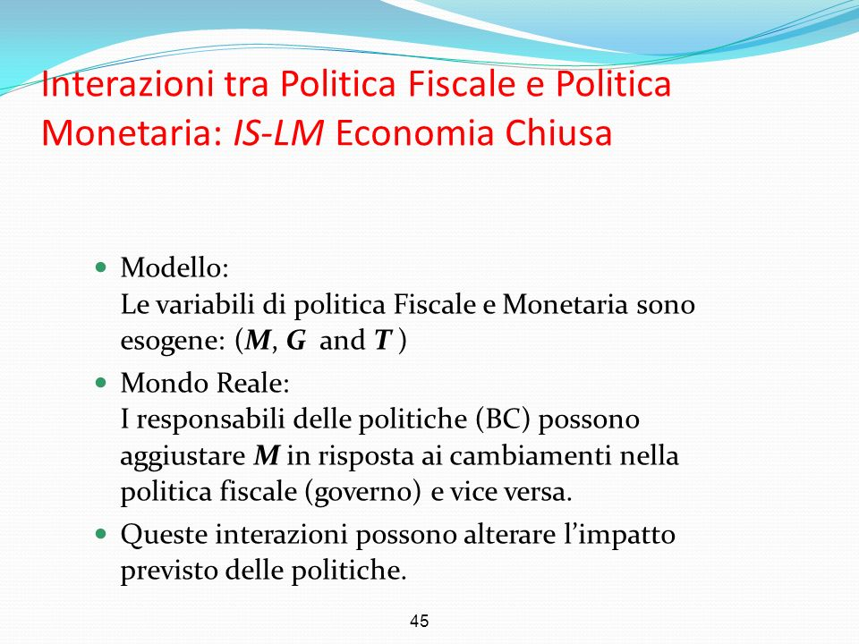 Interazioni tra Politica Fiscale e Politica Monetaria: IS-LM Economia Chiusa