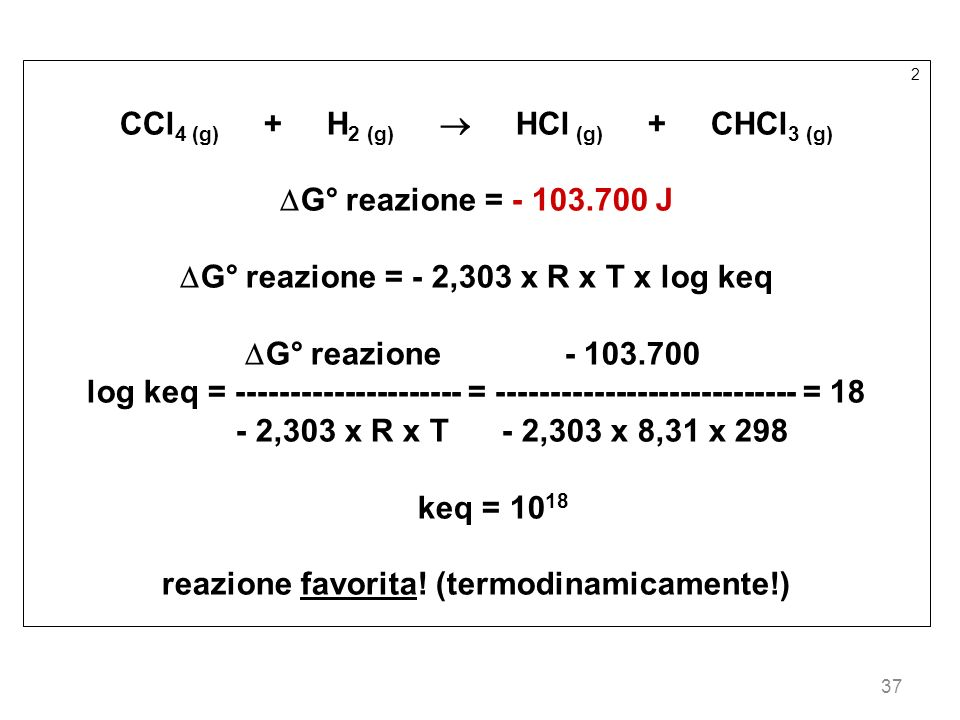 CCl4 (g) + H2 (g)  HCl (g) + CHCl3 (g) G° reazione = - 103.700 J