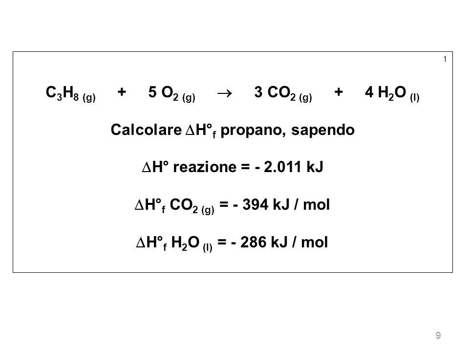 C3H8 (g) + 5 O2 (g)  3 CO2 (g) + 4 H2O (l)