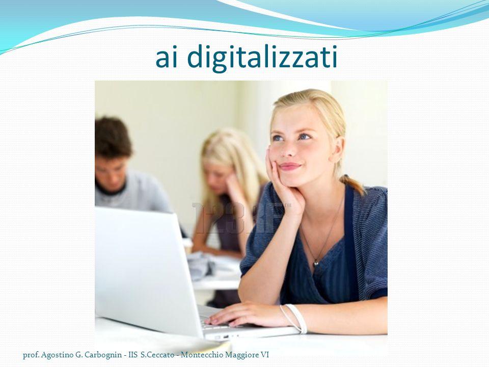 ai digitalizzati prof. Agostino G. Carbognin - IIS S.Ceccato - Montecchio Maggiore VI
