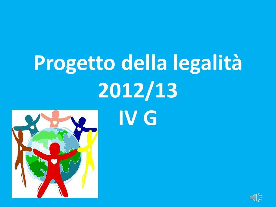 Progetto della legalità 2012/13 IV G
