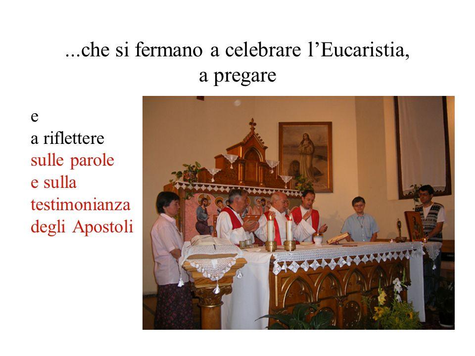 ...che si fermano a celebrare l'Eucaristia, a pregare