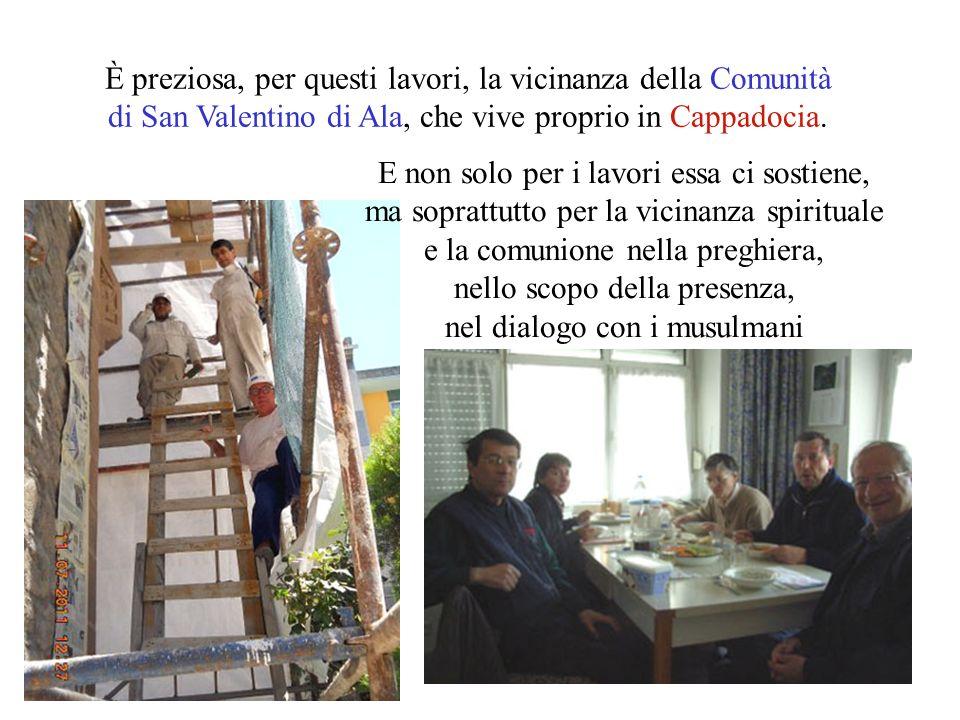 È preziosa, per questi lavori, la vicinanza della Comunità di San Valentino di Ala, che vive proprio in Cappadocia.